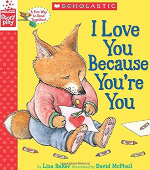 I Love You Because You're You (A StoryPlay Book) by Lisa Baker, illustrated by David McPhail