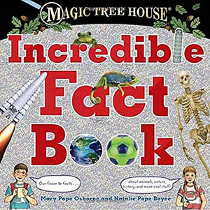 Magic Tree House Incredible Fact Book by Mary Pope Osborne and Natalie Pope Boyce, illustrated by Sal Murdocca