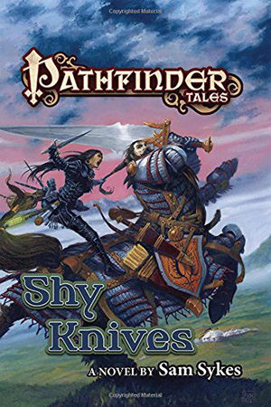 Pathfinder Tales: Shy Knives by Sam Sykes