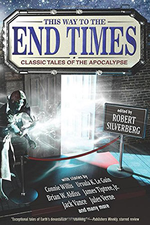 This Way to the End Times: Classic Tales of the Apocalypse, edited by Robert Silverberg