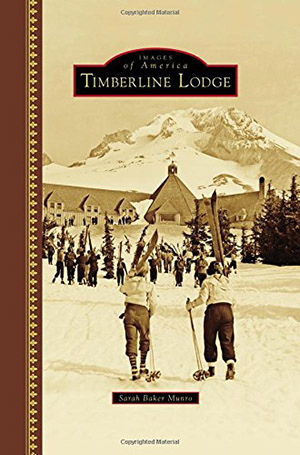 Timberline Lodge (Images of America) by Sarah Baker Munro
