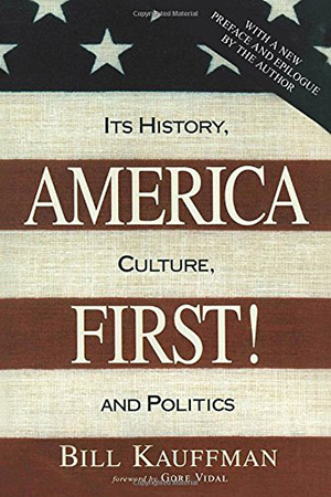 America First!: Its History, Culture, and Politics by Bill Kauffman