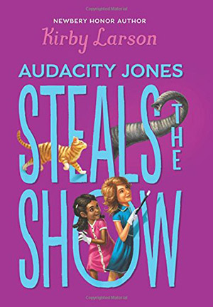 Audacity Jones Steals the Show by Kirby Larson