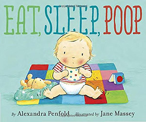 Eat, Sleep, Poop, by Alexandra Penfold, illustrated by Jane Massey