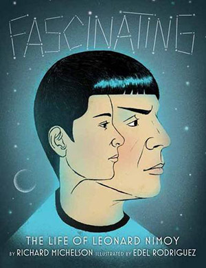 Fascinating: the Life of Leonard Nimoy by Richard Michelson, illustrated by Edel Rodriguez