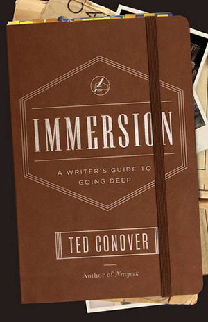 Immersion: A Writer's Guide to Going Deep by Ted Conover