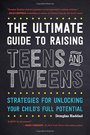 The Ultimate Guide to Raising Teens and Tweens by Douglas Haddad