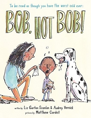 Bob, Not Bob! by Liz Garton Scanlon, Audrey Vernick, illustrated by Matthew Cordell