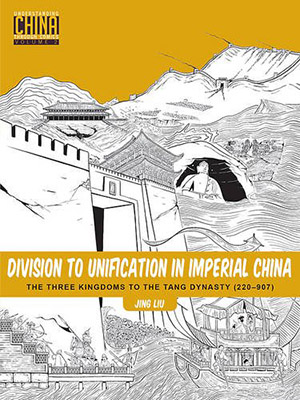 Division to Unification in Imperial China: The Three Kingdoms to the Tang Dynasty (220–907) (Understanding China Through Comics) by Jing Liu