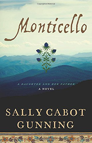 Monticello: A Daughter and Her Father by Sally Cabot Gunning