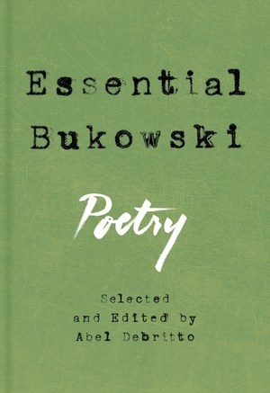 Essential Bukowski: Poetry by Charles Bukowski, edited by Abel Debritto