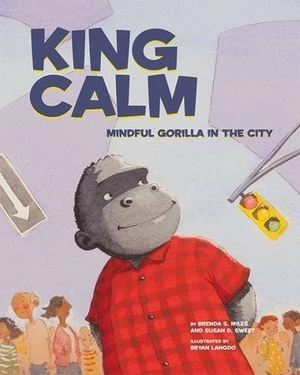 King Calm: Mindful Gorilla in the City by Susan D. Sweet and Brenda S. Miles, illustrated by Bryan Langdo
