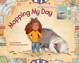 Mapping My Day by Julie Dillemuth, illustrated by Laura Wood