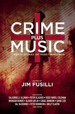 Crime Plus Music: Twenty Stories of Music-Themed Noir edited by Jim Fusilli