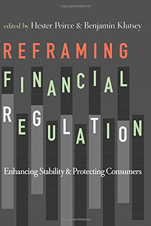 Reframing Financial Regulation: Enhancing Stability and Protecting Consumers by Hester Peirce
