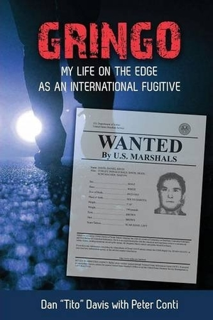 "Gringo: My Life on the Edge as an International Fugitive by Dan ""Tito"" Davis, with Peter Conti"