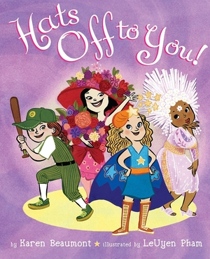 Hats off to You! by Karen Beaumont, illustrated by  Leuyen Pham