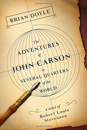 The Adventures of John Carson in Several Quarters of the World: A Novel of Robert Louis Stevenson, by Brian Doyle