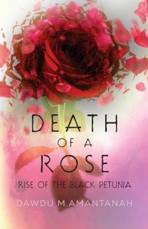 Death of a Rose, Rise of the Black Petunia by Dawdu M.Amantanah