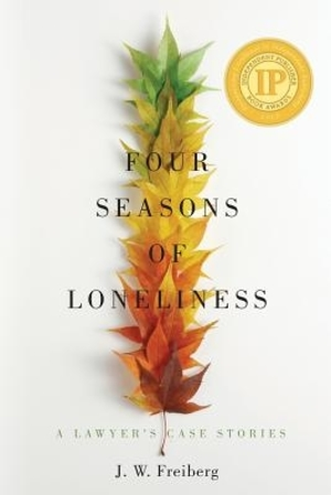 Four Seasons of Loneliness: A Lawyer's Case Stories by J. W. Freiberg