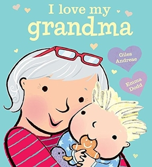 I Love My Grandma by Giles Andreae, illustrated by Emma Dodd