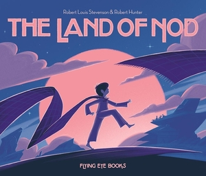 The Land of Nod by Robert Louis Stevenson, illustrated by Robert Hunter
