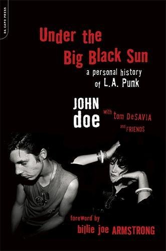 Under the Big Black Sun: A Personal History of L.A. Punk by John Doe and Tom DeSavia