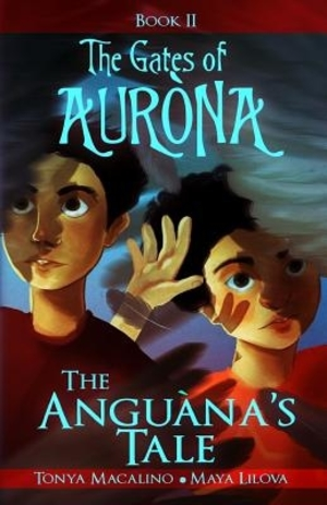 The Anguana's Tale by Tonya Macalino, Illustrated by Maya Lilova