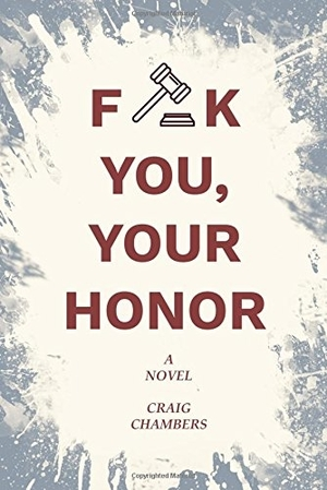 F-ck You, Your Honor by Craig Chambers