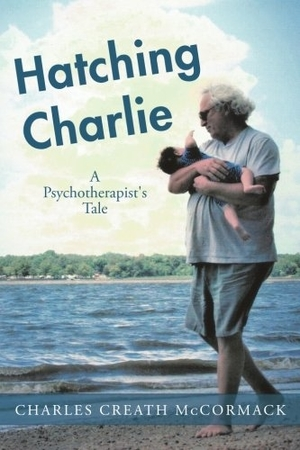 Hatching Charlie: A Psychotherapist by Charles Creath McCormack