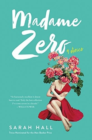 Madame Zero: 9 Stories by Sarah Hall
