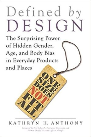 Defined by Design: The Surprising Power of Hidden Gender, Age, and Body Bias in Everyday Products and Places by Kathryn H. Anthony
