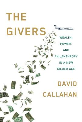 The Givers: Wealth, Power and Philanthropy in a New Golden Age by David Callahan
