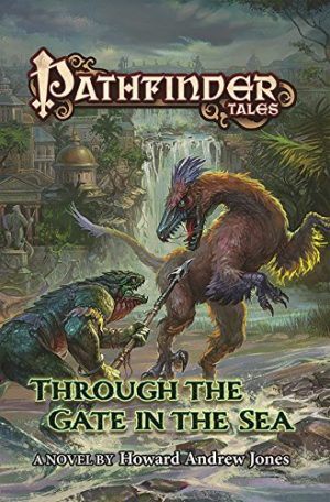 Pathfinder Tales: Through the Gate in the Sea by Howard Andrew Jones