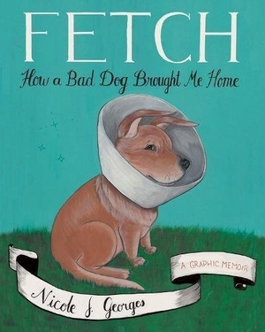 Fetch: How a Bad Dog Brought Me Home by  Nicole J. Georges