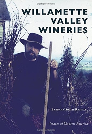 Willamette Valley Wineries (Images of Modern America) by Barbara Smith Randall