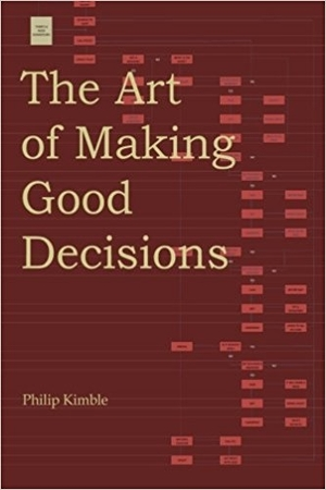 The Art of Making Good Decisions by Philip Kimble