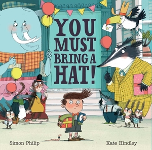 You Must Bring a Hat! by Simon Philip, illustrated by Kate Hindley