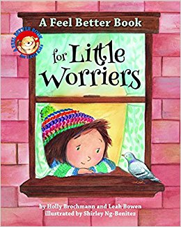 A Feel Better Book for Little Worriers by Holly Brochmann and Leah Bowen, illustrated by Shirley Ng-Benitez