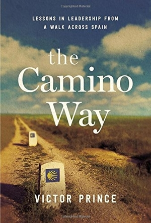 The Camino Way: Lessons in Leadership from a Walk Across Spain by Victor Prince