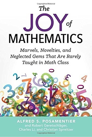 The Joy of Mathematics: Marvels, Novelties, and Neglected Gems That Are Rarely Taught in Math Class by Alfred S. Posamentier, Charles Li, Cristian Spreitzer, and Robert Geretschläger