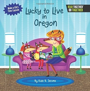 Lucky to Live in Oregon by Kate B. Jerome