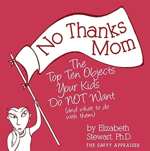 No Thanks Mom: the top ten objects your kids do NOT want (and what to do with them) by Elizabeth Stewart
