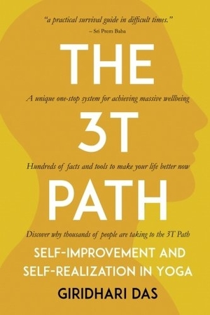 The 3T Path: Self-Improvement and Self-Realization in Yoga by Giridhari Das