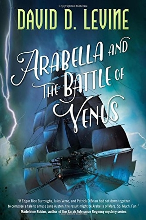 Arabella and the Battle of Venus (The Adventures of Arabella Ashby) by David D. Levine