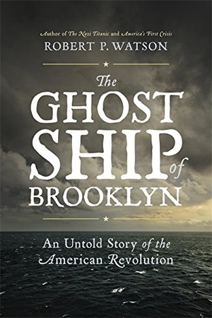 The Ghost Ship of Brooklyn: An Untold Story of the American Revolution by Robert P. Watson