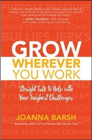 Grow Wherever You Work by Joanna Barsh