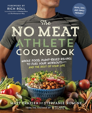 The No Meat Athlete Cookbook by Matt Frazier and Stepfanie Romine