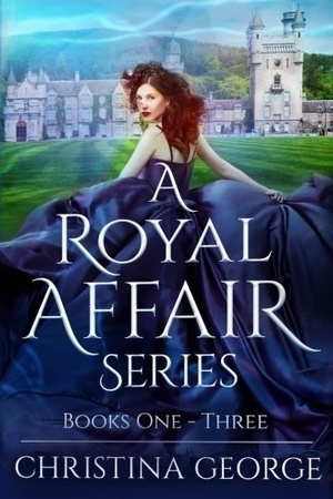 A Royal Affair Series: Books One – Three by Christina George
