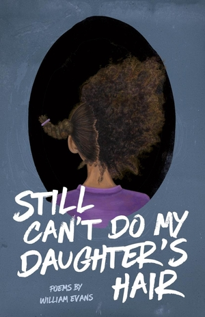 Still Can't Do My Daughter's Hair by William Evans